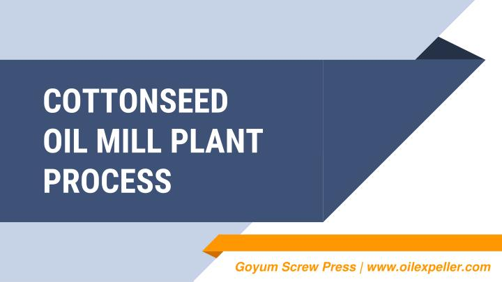 cottonseed oil mill plant process n.