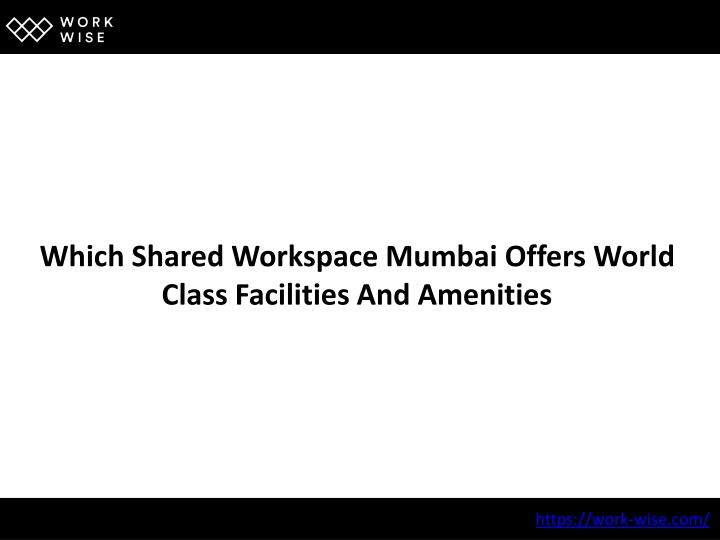 which shared workspace mumbai offers world class n.
