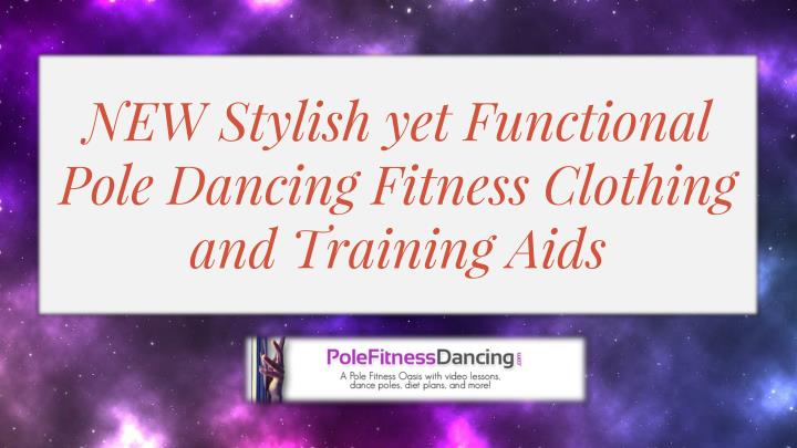 new stylish yet functional pole dancing fitness clothing and training aids n.