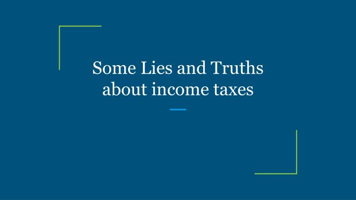 some lies and truths about income taxes n.