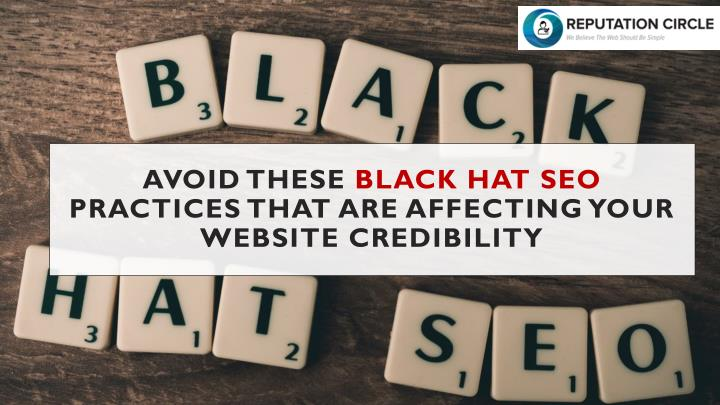 avoid these black hat seo practices that are affecting your website credibility n.