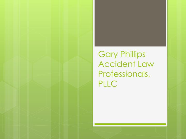 gary phillips accident law professionals pllc n.
