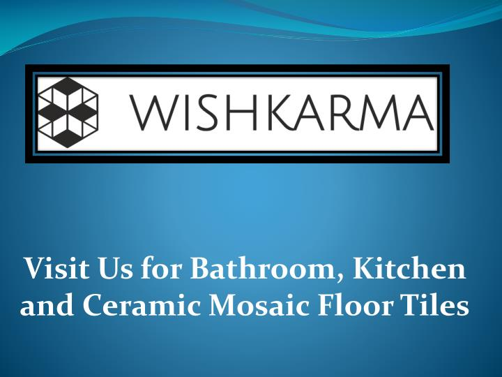 visit us for bathroom kitchen and ceramic mosaic n.