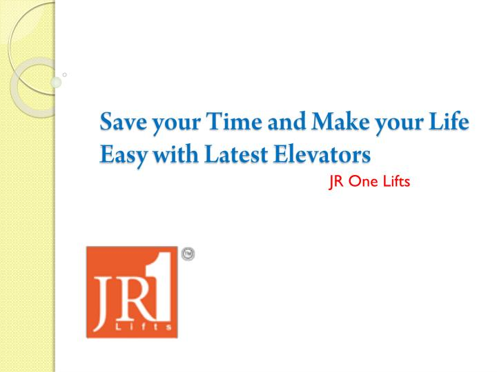save your time and make your life easy with latest elevators n.