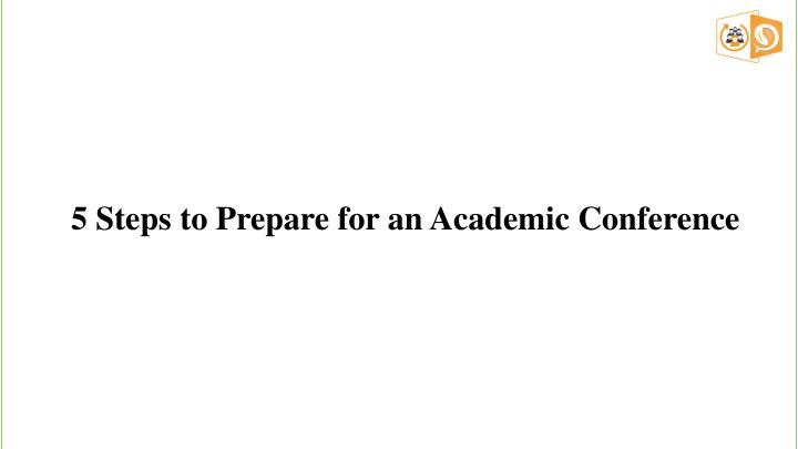 5 steps to prepare for an academic conference n.