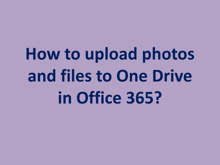 how to upload photos and files to one drive in office 365 n.