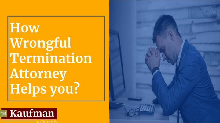 how wrongful termination attorney helps you n.
