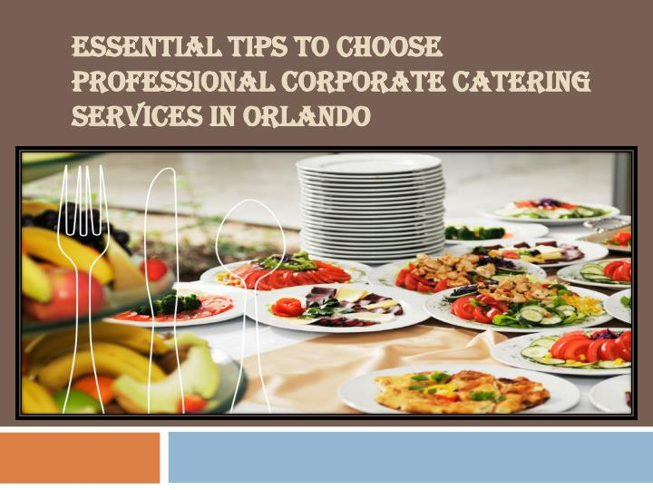 essential tips to choose professional corporate catering services in orlando n.