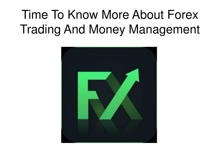 time to know more about forex trading and money n.