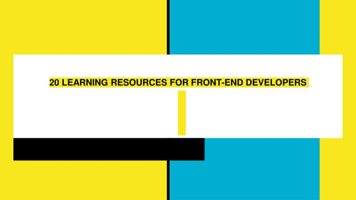 20 learning resources for front end developers n.