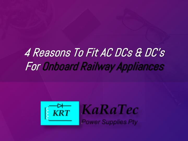 4 reasons to fit ac dcs dc s for onboard railway appliances n.