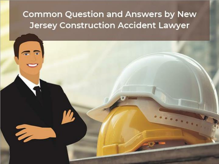 common question and answers by new jersey construction accident lawyer n.