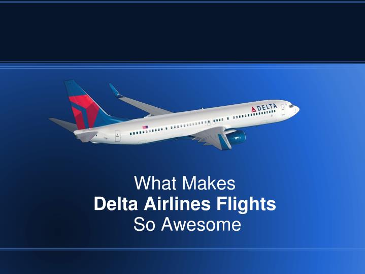 what makes delta airlines flights so awesome n.