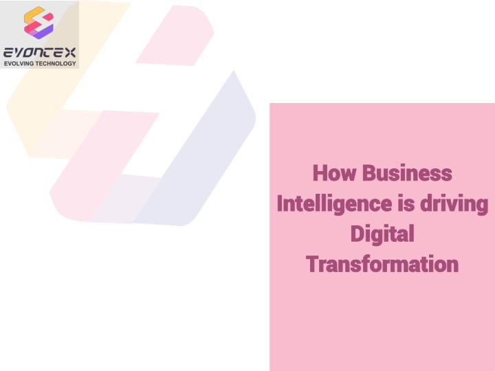 how business intelligence is driving digital n.
