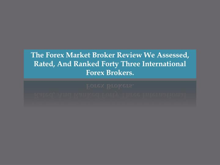 the forex market broker review we assessed rated n.