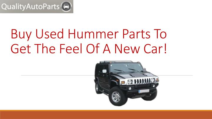 buy used hummer parts to get the feel of a new car n.