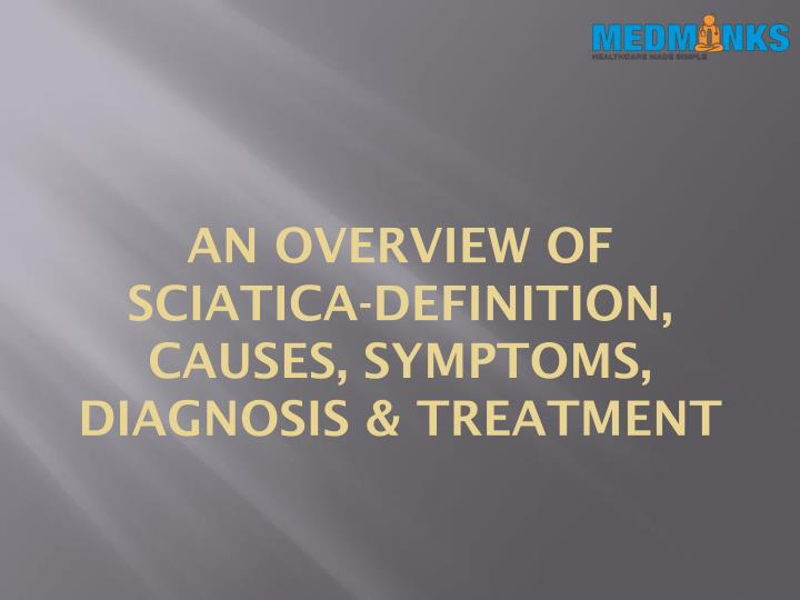 an overview of sciatica definition causes symptoms diagnosis treatment n.