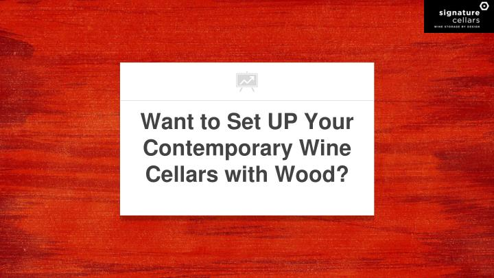 want to set up your contemporary wine cellars with wood n.