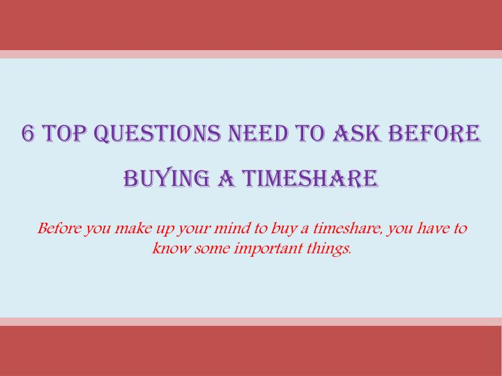 6 top questions need to ask before buying a timeshare n.