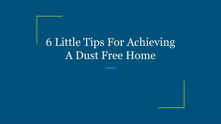 6 little tips for achieving a dust free home n.