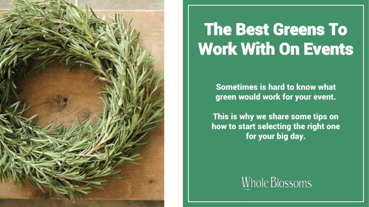 the best greens to work with on events n.