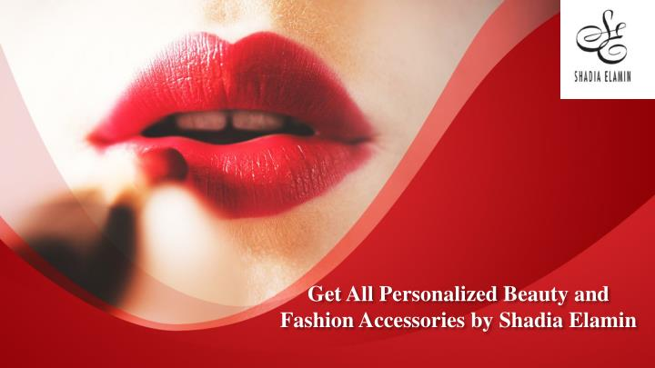 get all p ersonalized b eauty and fashion a ccessories by shadia elamin n.
