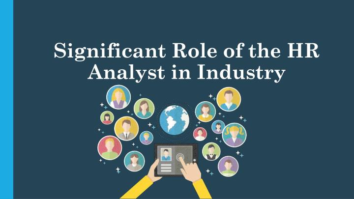 significant role of the hr analyst in industry n.