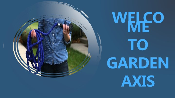 welco me to garden axis n.