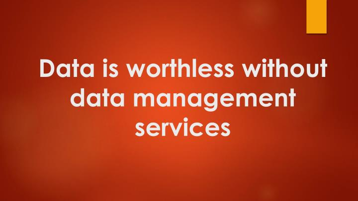 data is worthless without data management services n.