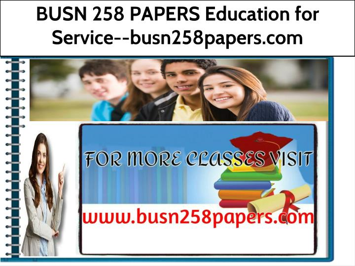 busn 258 papers education for service n.