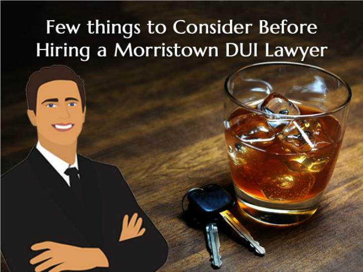 few things to consider before hiring a morristown dui lawyer n.