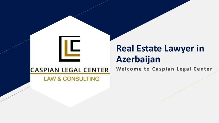 real estate lawyer in azerbaijan n.
