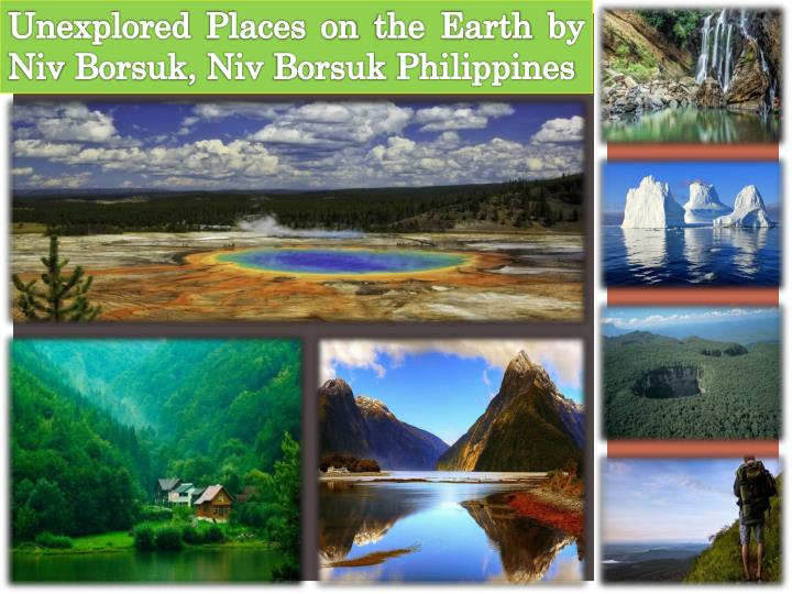 unexplored places on the earth by niv borsuk n.