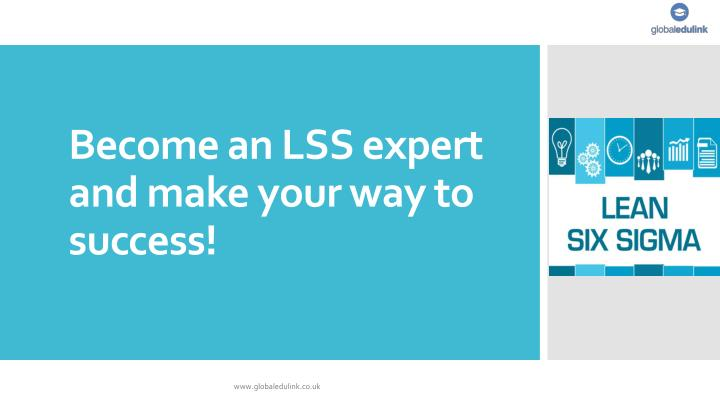 become an lss expert and make your way to success n.