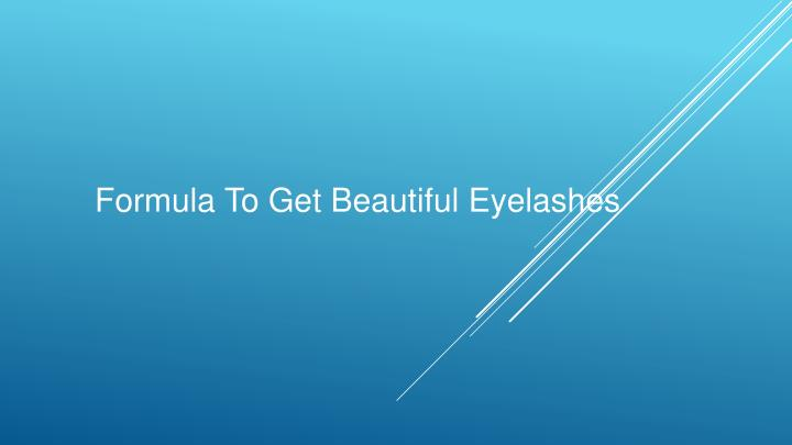 formula to g et b eautiful e yelashes n.