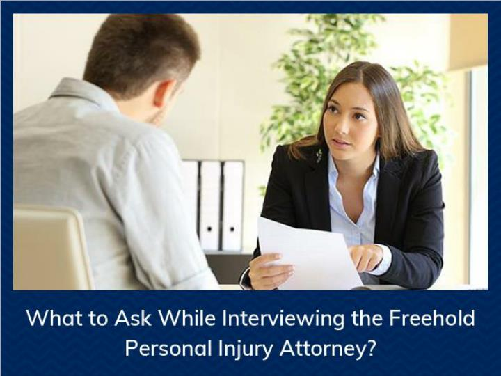 what to ask while interviewing the freehold personal injury attorney n.