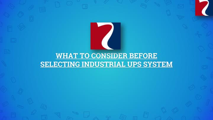what to consider before selecting industrial ups system n.