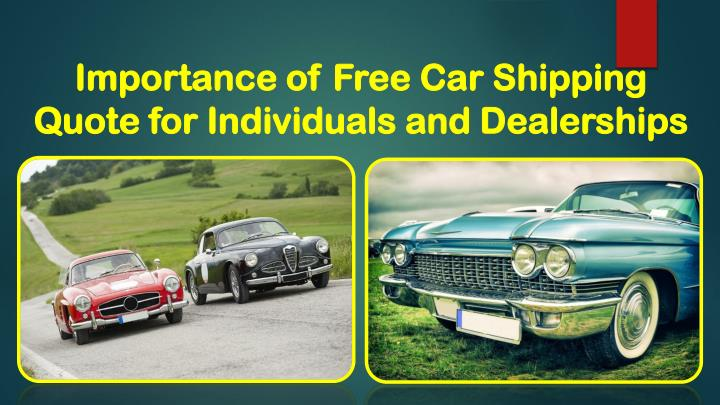 importance of free car shipping quote for individuals and dealerships n.