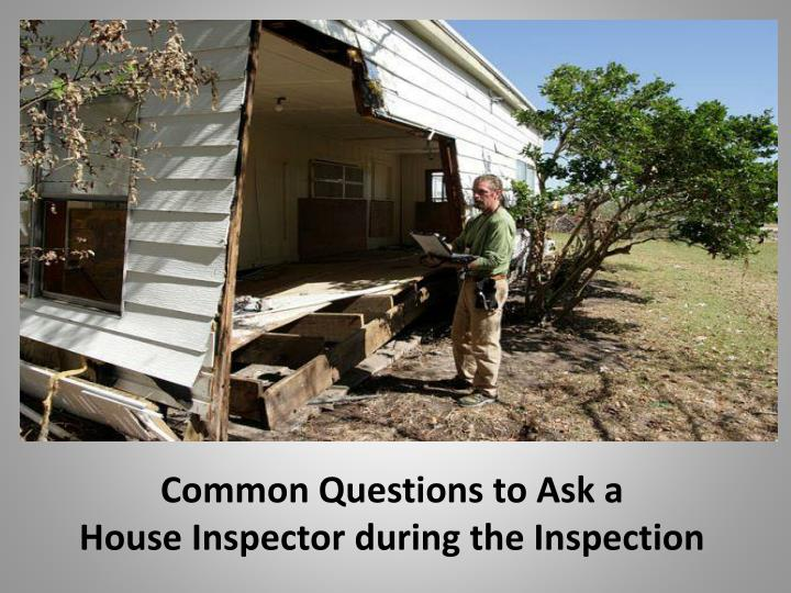 common questions to ask a house inspector during n.