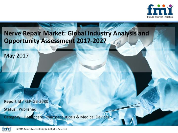 nerve repair market global industry analysis and opportunity assessment 2017 2027 n.