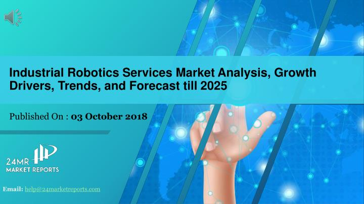 industrial robotics services market analysis growth drivers trends and forecast till 2025 n.