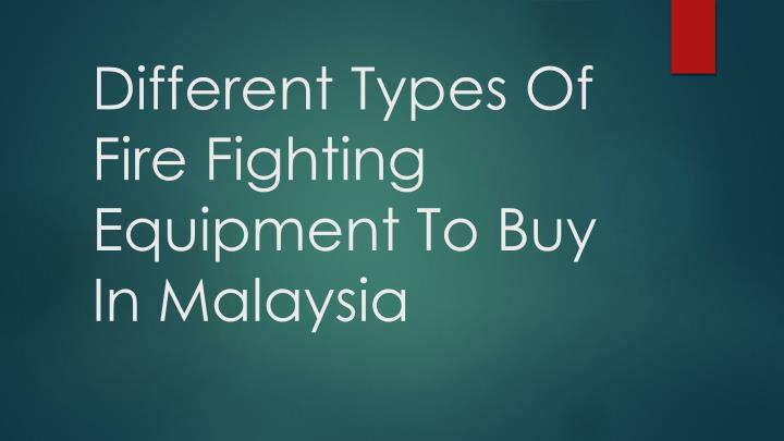 different types of fire fighting equipment to buy in malaysia n.