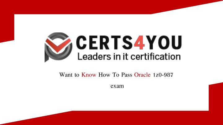 want to know how to pass oracle 1z0 987 exam n.