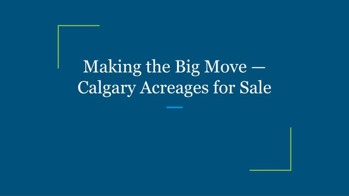 making the big move calgary acreages for sale n.