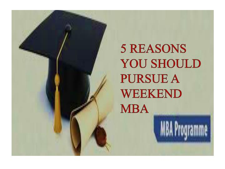 5 reasons you should pursue a weekend mba n.
