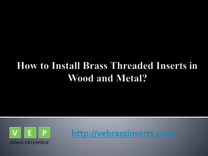 how to install brass threaded inserts in wood and metal n.