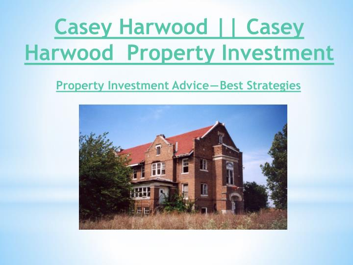 casey harwood casey harwood property investment n.