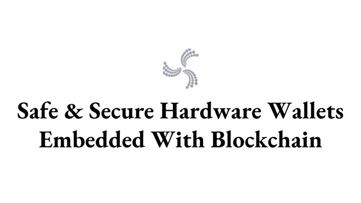safe secure hardware wallets embedded with blockchain n.