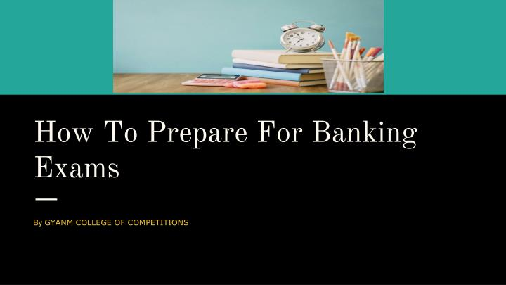 how to prepare for banking exams n.