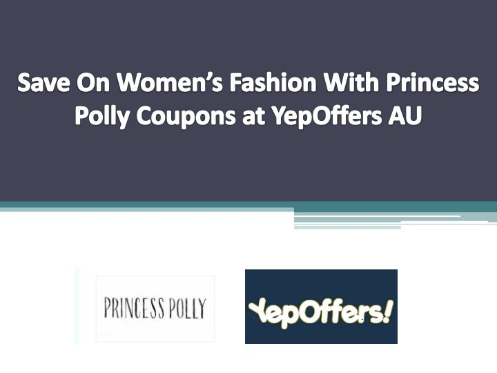 save on women s fashion with princess polly coupons at yepoffers au n.